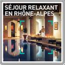 Séjour relaxant en Rhône-Alpes