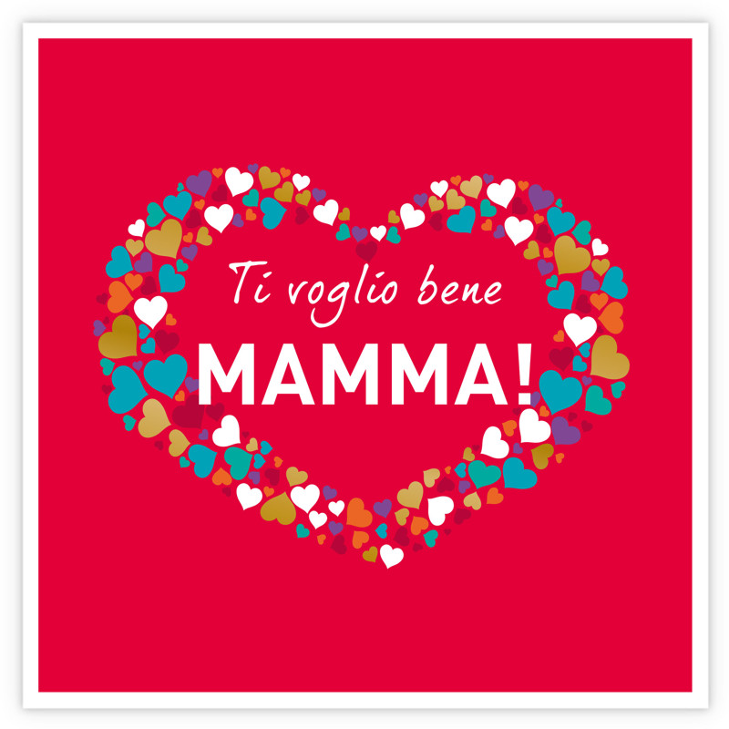 Ti voglio bene Mamma!