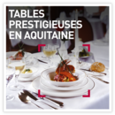Tables prestigieuses en Aquitaine