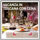 Vacanza in Toscana con cena
