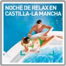Noche de relax en Castilla-La Mancha