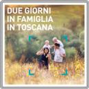 Due giorni in famiglia in Toscana