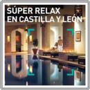 Súper relax en Castilla y León