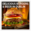 Delicious Burgers & Beer in Dublin