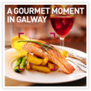 A Gourmet Moment in Galway