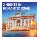 2 nights in Romantic Rome
